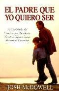 Padre Que Yo Quiero Ser - Josh McDowell - Paperback