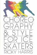 Choreography and Style for Ice Skaters - Ricky Harris - Paperback - 1st U.S. pbk. ed