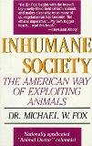 Inhumane Society; The American Way of Exploiting Animals