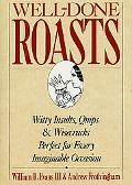 Well-Done Roasts : Witty Insults, Quips and Wisecracks Perfect for Every Imaginable Occasion...