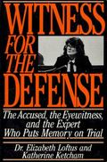 Witness for the Defense The Accused, the Eyewitness and the Expert Who Puts Memory on Trial