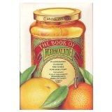 The Book of Marmalade: Its Antecedents, Its History and Its Role in the World Today, Togethe...