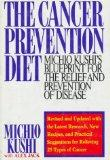 The Cancer Prevention Diet: Michio Kushi's Nutritional Blue Print for the Prevention and Rel...