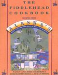 Fiddlehead Cookbook Recipes from Alaska's Most Celebrated Restaurant and Bakery
