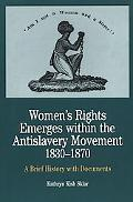 Women's Rights Emerges Within the Antislavery Movement, 1830-1870 A Brief History With Docum...