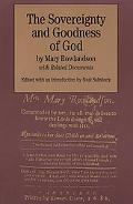 Sovereignty and Goodness of God, Together With the Faithfulness of His Promises Displayed Being a Narrative of the Captivity and Restoration of Mrs. Mary Rowlandson and Related Documents