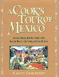 Cook's Tour of Mexico: Authentic Recipes from the Country's Best Open-Air Markets, City Fond...