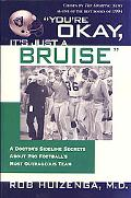 You're Okay, It's Just a Bruise A Doctor's Sideline Secrets About Pro Football's Most Outrag...
