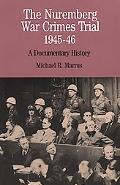Nuremberg War Crimes Trial 1945-46 A Documentary History