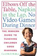 Elbows Off the Table, Napkin in the Lap, No Video Games During Dinner The Modern Guide to Te...