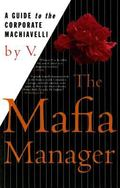Mafia Manager A Guide to the Corporate Machiavelli