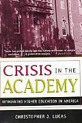 Crisis in the Academy Rethinking Higher Education in America