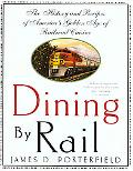 Dining by Rail The History and Recipes of America's Golden Age of Railroad Cuisine