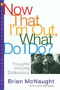 Now That I'm Out, What Do I Do? Thoughts on Living Deliberately