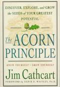 Acorn Principle: Know Yourself--Grow Yourself, Discover, Explore, and Grow the Seeds of Your...