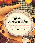 Bakin' Without Eggs Delicious Egg-Free Recipes from the Heart and Kitchen of a Food-Allergic...