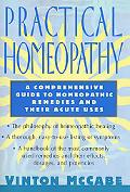 Practical Homeopathy A Comprehensive Guide to Homeopathic Remedies and Their Acute Uses