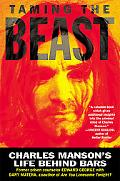 Taming the Beast Charles Manson's Life Behind Bars