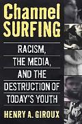 Channel Surfing Racism, the Media, and the Destruction of Today's Youth