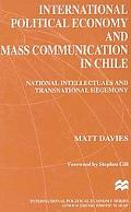 International Political Economy and Mass Communication in Chile National Intellectuals and T...