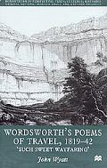 Wordsworth's Poems of Travel, 1819-42 'Such Sweet Wayfaring'