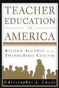 Teacher Education in America Reform Agendas for the Twenty-First Century