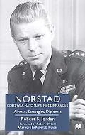 Norstad Cold-War NATO Supreme Commander Airman, Strategist, Diplomat