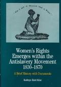 Women's Rights Emerges Within the Antislavery Movement, 1830-1870 A Short History With Docum...