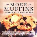 More Muffins 72 Recipes for Moist, Delicious, Fresh-Baked Muffins