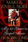 Make a Joyful Noise: My 25 Years in Gospel Music - Bobby Jones - Hardcover - 1 ED