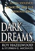 Dark Dreams Sexual Violence, Homicide and the Criminal Mind