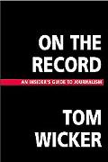 On the Record An Insider's Guide to Journalism
