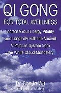 Qi Gong for Total Wellness Increase Your Energy, Vitality, and Longevity With the Ancient 9 ...