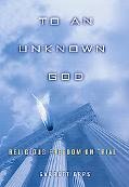 To an Unknown God Religious Freedom on Trial