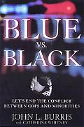 Blue Vs. Black Let's End the Conflict Between Cops and Minorities