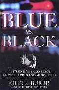 Blue Vs. Black Let's End the Conflict Between Cops and Minorities