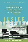 Inside Therapy Illuminating Writings About Therapists, Patients, and Psychotherapy