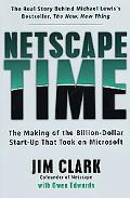 NetScape Time: The Making of the Billion-Dollar Start-up That Took on Microsoft - Jim Clark ...