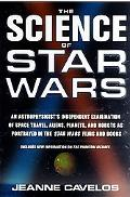Science of Star Wars An Astrophysicist's Independent Examination of Space Travel, Aliens, Pl...