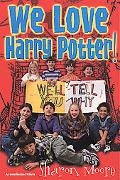 We Love Harry Potter! We'll Tell You Why