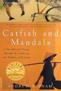 Catfish and Mandala A 2 Wheeled Voyage Through the Landscape and Memory of Vietnam