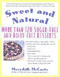Sweet and Natural More Than 120 Sugar-Free and Dairy-Free Desserts