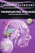 Extreme Science Transplanting Your Head and Other Feats of the Future