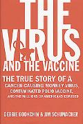 Virus and the Vaccine The True Story of a Cancer-Causing Monkey Virus, Contaminated Polio Va...