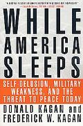 While America Sleeps Self-Delusion, Military Weakness, and the Threat to Peace