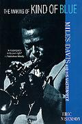 Making of Kind of Blue Miles Davis and His Masterpiece