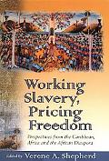 Working Slavery, Pricing Freedom Perspectives from the Caribbean, Africa and the African Dia...