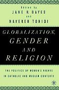 Globalization, Gender, and Religion The Politics of Women's Rights in Catholic and Muslim Co...