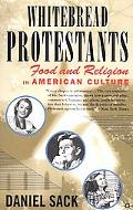 Whitebread Protestants Food and Religion in American Culture