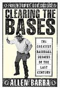 Clearing the Bases The Greatest Baseball Debates of the Last Century